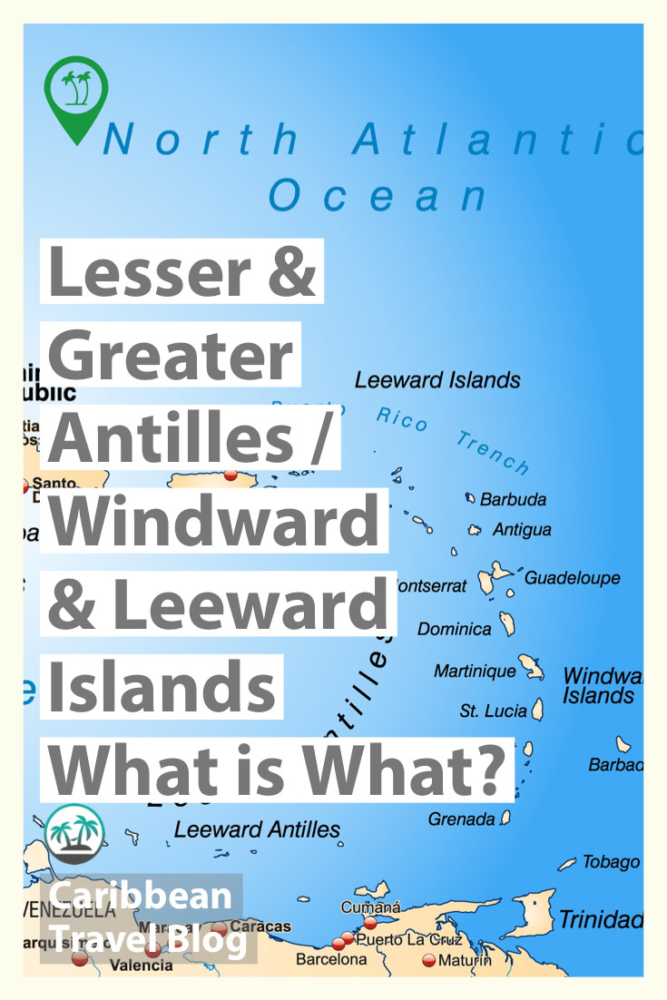 Greater and Lesser Antilles Winward and Leeward islands