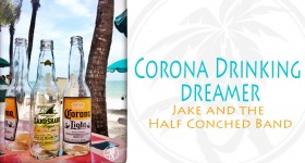 Corona drinking dreamer jake and the half conched band