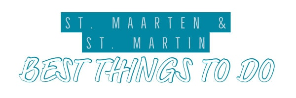 St. Maarten and St. Martin best things to do