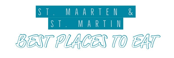St. Maarten St. Martin best restaurants